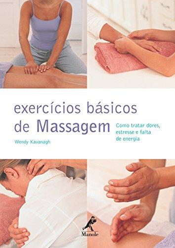 Exercicios Basicos de Massagem: Como Tratar Dores, Estresse e Falta de Energia