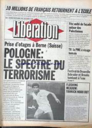 LIBERATION [No 406] du 07/09/1982 - ALAIN SAVARY - 10 MILLIONS DE FRANCAISE RETOURNENT A L'ECOLE - PRISE D'OTAGES A BERNE - POLOGNE - LE SPECTRE DU TERRORISME - FES - UNITE DE FACADE AUTOUR DES PALESTINIENS - TV - LA PME A VISAGE HUMAIN - FESTIVAL E DEAUVILLE - SCHRADER ET BROOKS - FLUSHING MEADOW - YANNICK NOAH. par Collectif