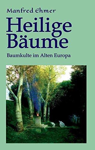 Heilige Bäume: Baumkulte im Alten Europa