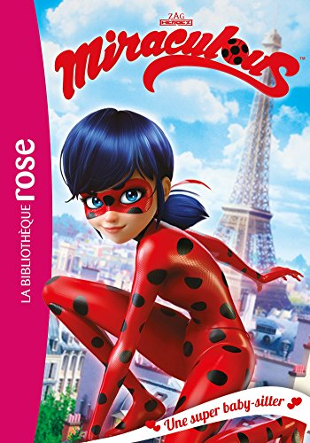 Miraculous, Tome 1 : Une super baby-sitter -
