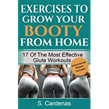 Exercises to Grow Your Booty From Home: 17 of the Most Effective Glute Workouts. Lose Weight, Gain Curves (English Edition)