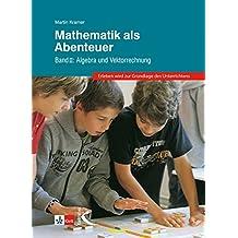 Mathematik als Abenteuer Band II: Algebra und Vektorrechnung
