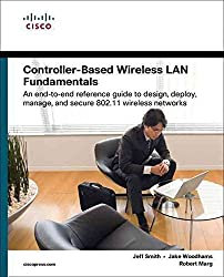 [(Controller-Based Wireless LAN Fundamentals : An End-to-End Reference Guide to Design, Deploy, Manage, and Secure 802.11 Wireless Networks)] [By (author) Jeff Smith ] published on (November, 2010)