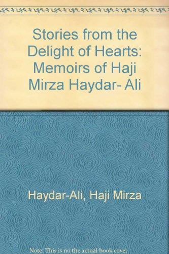 Stories from the Delight of Hearts: Memoirs of Haji Mirza Haydar- Ali por Haji Mirza Haydar-Ali