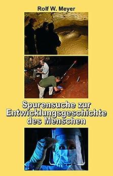 Spurensuche zur Entwicklungsgeschichte des Menschen: Der lange Weg zur Menschwerdung von [Meyer, Rolf W.]