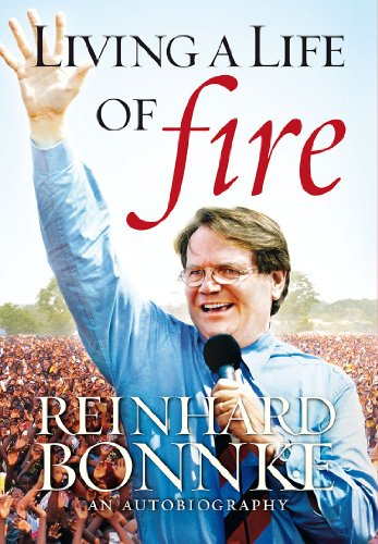 Living a Life of Fire:  An Autobiography by Reinhard Bonnke (English Edition)