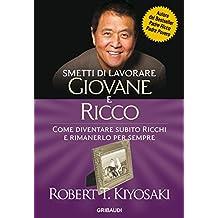 Smetti di lavorare giovane e ricco: Come diventare subito ricchi e rimanerlo per sempre (Italian Edition)