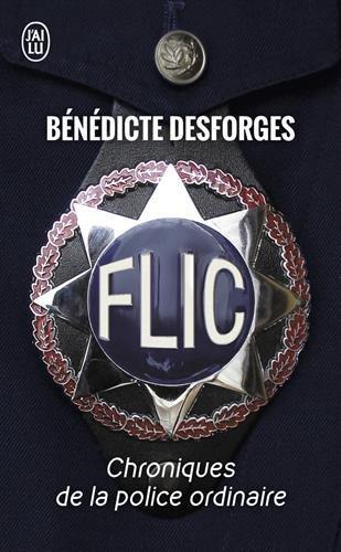 FLIC : CHRONIQUES DE LA POLICE ORDINAIRE by B?N?DICTE DESFORGES par B?N?DICTE DESFORGES