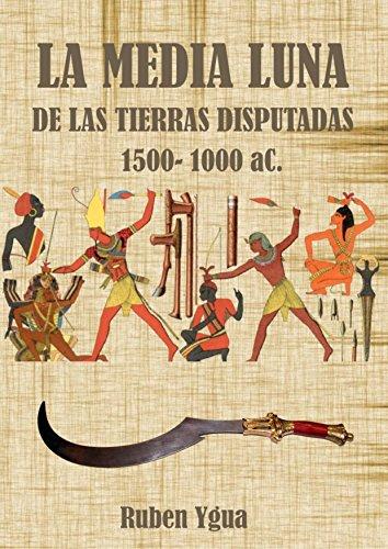 LA MEDIA LUNA DE LAS TIERRAS DISPUTADAS: 1500- 1000 aC. por Ruben Ygua