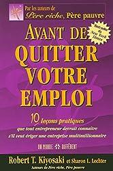 avant de quitter votre emploi ; 10 leçons pratiques que tout entrepreneur devrait connaître by Sharon L. Lechter Robert T. Kiyosaki(2006-10-23)