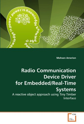 Radio Communication Device Driver for Embedded/Real-Time Systems: A reactive object approach using Tiny Timber Interface by Mohsen Amerion (2011-01-21) par Mohsen Amerion