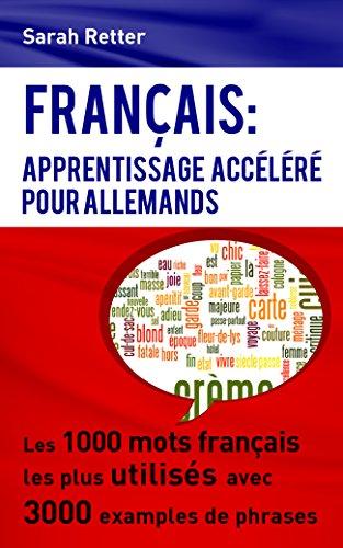 Couverture du livre FRANÇAIS: APPRENTISSAGE ACCÉLÉRÉ POUR ALLEMANDS: Les 1000 mots français les plus utilisés avec 3000 exemples de phrases.