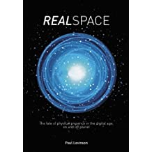Real Space: The fate of physical presence in the digital age, on and off planet