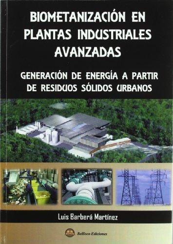 Biometanización en las plantas industriales avanzadas : generación de energía a partir de residuos sólidos urbanos por Luis Barbera Martínez