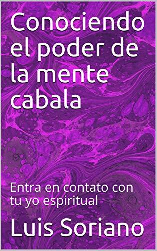 Conociendo el poder de la mente cabala : Entra en contato con tu yo espiritual  (Conocimiento nuevo nº 1) par Luis Soriano