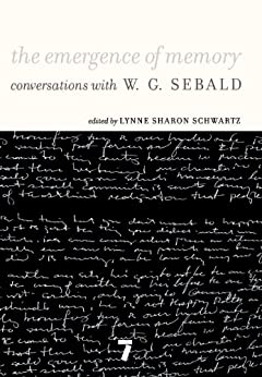 The Emergence of Memory: Conversations with W.G. Sebald by [Sebald, W.G.]