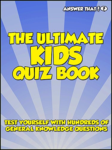 Answer That! The Ultimate Kids Quiz Book eBook: Naomi Dennison
