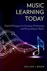 [Music Learning Today: Digital Pedagogy for Creating, Performing, and Responding to Music] (By: William I. Bauer) [published: April, 2014]