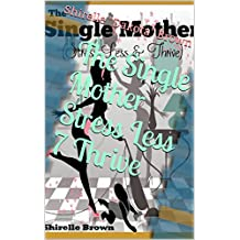 The Single Mother Stress Less 7 Thrive (English Edition)