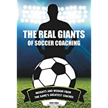 Real Giants of Soccer Coaching: Insights and Wisdom from the Game's Greatest Coaches