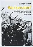 Wackersdorf: Atomkraft und Demokratie in der Bundesrepublik 1980-1989 - Janine Gaumer