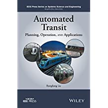 Automated Transit: Planning, Operation, and Applications (IEEE Press Series on Systems Science and Engineering)