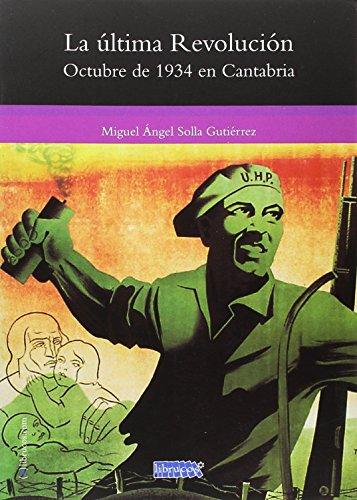 LA ÚLTIMA REVOLUCIÓN: OCTUBRE DE 1934 EN CANTABRIA (SERIE GENERAL DE LIBRUCOS)