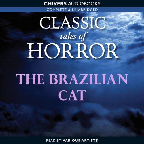 Classic Tales of Horror: The Brazilian Cat  Audiolibri