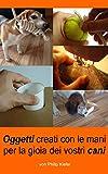 Oggetti creati con le mani per la gioia dei vostri cani