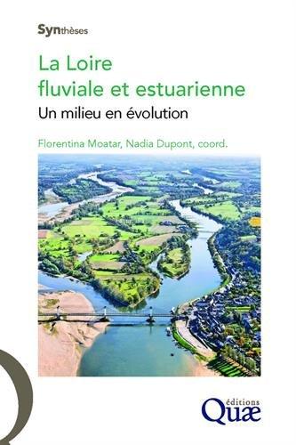 La Loire fluviale et estuarienne: Un milieu en évolution par Nadia Dupont, Florentina Moatar