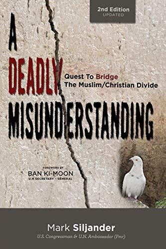 A Deadly Misunderstanding: Quest to Bridge the Muslim/Christian Divide por Mark D Siljander