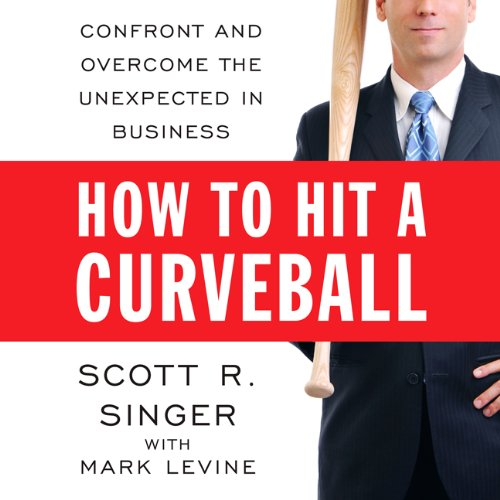 How to Hit a Curveball: Confront and Overcome the Unexpected in Business