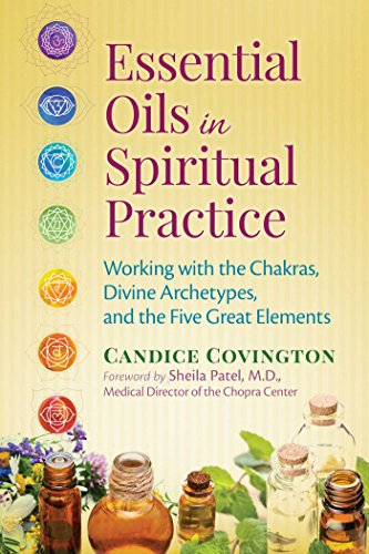 Essential Oils in Spiritual Practice: Working with the Chakras, Divine Archetypes, and the Five Great Elements (English Edition)