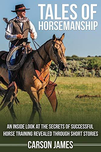 Tales Of Horsemanship: An Inside Look At The Secrets Of Successful Horse Training Revealed Through Short Stories (English Edition)