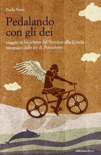 Pedalando con gli dei. Viaggio in bicicletta dal nordest alla Grecia inseguito dalle ire di Poseidone