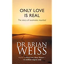 Only Love Is Real: A Story Of Soulmates Reunited by Dr. Brian Weiss (1997-02-27)