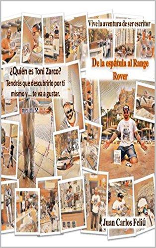 De la espátula al Range Rover: Vive la aventura de ser escritor por Juan Carlos Feliú
