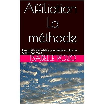 Affiliation - La méthode: Une méthode inédite pour générer plus de 5000€ par mois