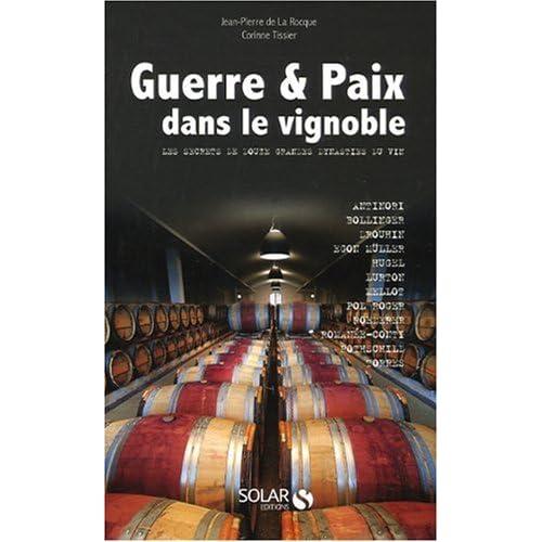 Guerre et Paix dans le vignoble : Les secrets de douze grandes dynasties du vin