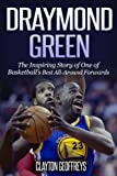 Draymond Green: The Inspiring Story of One of Basketball's Best All-Around Forwards