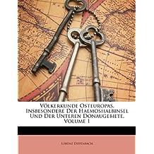 Völkerkunde Osteuropas, Insbesondere Der Haemoshalbinsel Und Der Unteren Donaugebiete, Volume 1