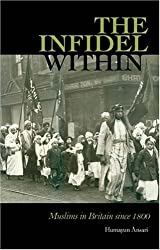 The Infidel within: The History of Muslims in Britain, 1800 to the Present by Humayun Ansari (2004-04-05)