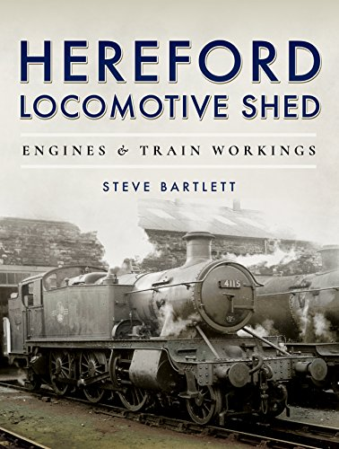 Hereford Locomotive Shed: Engines and Train Workings