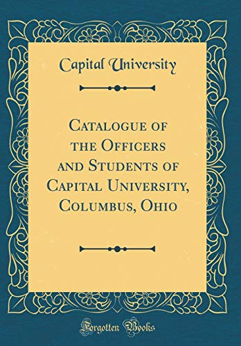 Catalogue of the Officers and Students of Capital University, Columbus, Ohio (Classic Reprint) por Capital University