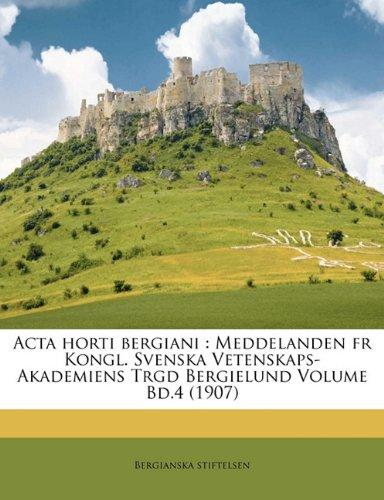 ACTA Horti Bergiani: Meddelanden Fr Kongl. Svenska Vetenskaps-Akademiens Trgd Bergielund Volume Bd.4...