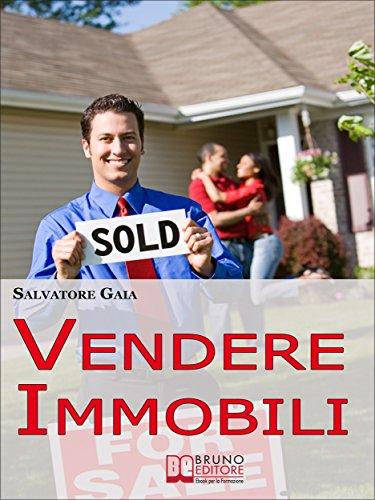 Vendere Immobili. Tecniche per Gestire i Clienti e Concludere ...