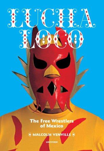 Lucha Loco: The Free Wrestlers of Mexico por Malcolm Venville