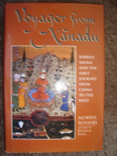 Voyager from Xanadu: Rabban Sauma and the First Journey from China to the West by Morris Rossabi (1992-06-02)