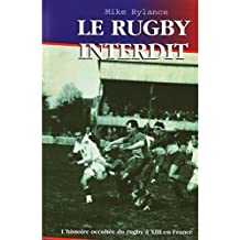 Le Rugby Interdit: L'histoire Occultee Du Rugby a XIII En France