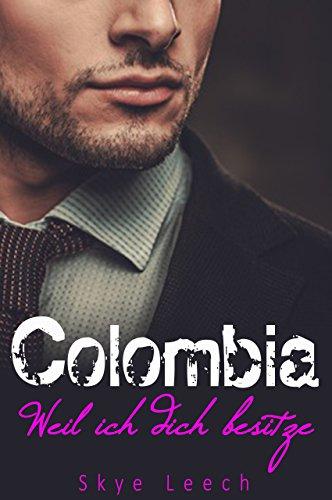 Bildergebnis für Colombia – Weil ich dich besitze von Skye Leech